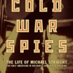 [PDF] [EPUB] Last of the Cold War Spies: The Life of Michael Straight–The Only American in Britain's Cambridge Spy Ring Download