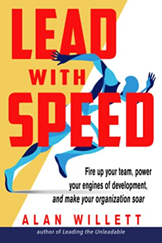 [PDF] [EPUB] Lead with Speed: Fire Up Your Team, Power Your Engines of Development, and Make Your Organization Soar Download by Alan Willett