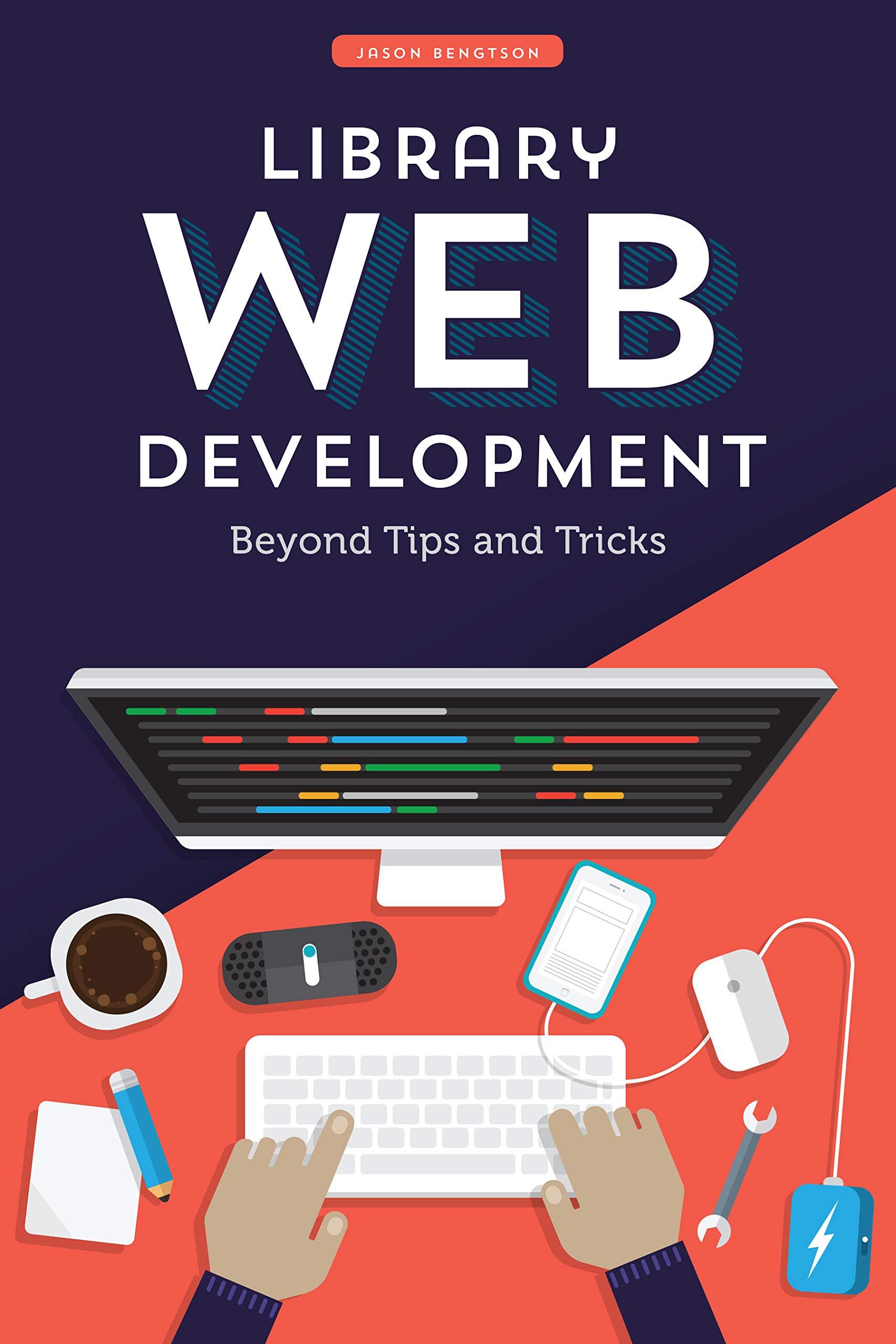 [PDF] [EPUB] Library Web Development: Beyond Tips and Tricks Download by Jason Bengtson