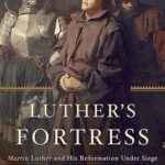[PDF] [EPUB] Luther's Fortress: Martin Luther and His Reformation Under Siege Download