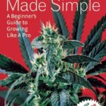 [PDF] [EPUB] Marijuana Made Simple: A Beginner's Guide to Growing Like A Pro Download