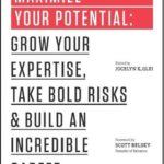 [PDF] [EPUB] Maximize Your Potential: Grow Your Expertise, Take Bold Risks  Build an Incredible Career Download