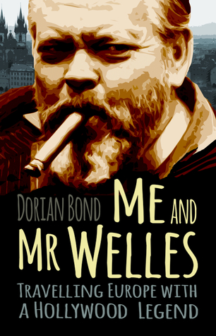 [PDF] [EPUB] Me and Mr Welles: Travelling Europe with a Hollywood Legend Download by Dorian Bond