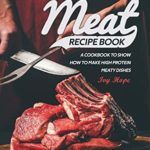 [PDF] [EPUB] Meat Recipe Book: A Cookbook to Show How to Make High Protein Meaty Dishes Download