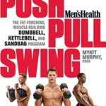 [PDF] [EPUB] Men's Health Push, Pull, Swing: The Fat-Torching, Muscle-Building Dumbbell, Kettlebell and Sandbag Program Download
