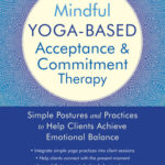 [PDF] [EPUB] Mindful Yoga-Based Acceptance and Commitment Therapy: Simple Postures and Practices to Help Clients Achieve Emotional Balance Download