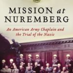 [PDF] [EPUB] Mission at Nuremberg: An American Army Chaplain and the Trial of the Nazis Download