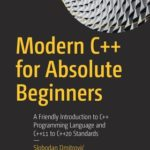 [PDF] [EPUB] Modern C++ for Absolute Beginners: A Friendly Introduction to the C++ Language and C++11 to C++20 Standards Download