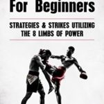 [PDF] [EPUB] Muay Thai For Beginners: Strategies and Strikes Utilizing The 8 Limbs Of Power (MMA, Martial Arts, Self Defense, BJJ) Download
