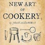 [PDF] [EPUB] New Art of Cookery: A Spanish Friar's Kitchen Notebook by Juan Altamiras Download