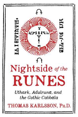 [PDF] [EPUB] Nightside of the Runes: Uthark, Adulruna, and the Gothic Cabbala Download by Thomas Karlsson
