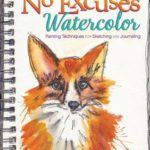 [PDF] [EPUB] No Excuses Watercolor: Painting Techniques for Sketching and Journaling Download