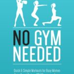 [PDF] [EPUB] No Gym Needed – Quick and Simple Workouts for Gals on the Go Download