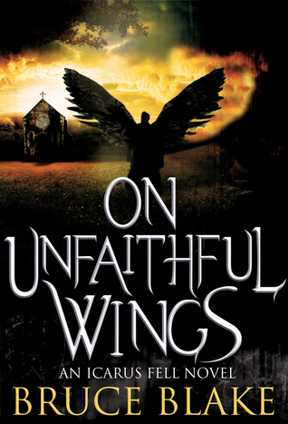 [PDF] [EPUB] On Unfaithful Wings (Icarus Fell #1) Download by Bruce Blake