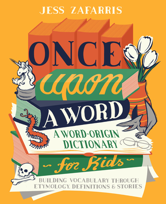 [PDF] [EPUB] Once Upon a Word: A Word-Origin Dictionary for Kids--Building Vocabulary Through Etymology, Definitions and Stories Download by Jess Zafarris