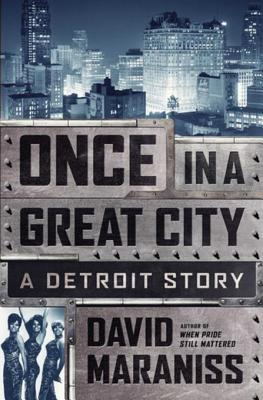 [PDF] [EPUB] Once in a Great City: A Detroit Story Download by David Maraniss