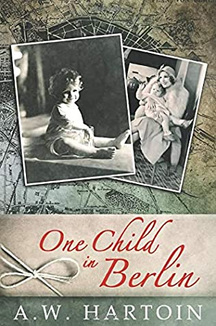 [PDF] [EPUB] One Child in Berlin: A gripping WW2 novel (Stella Bled) Download by A.W. Hartoin