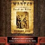 [PDF] [EPUB] Outlaws and Lawmen: Crime and Punishment in the 1800s Download
