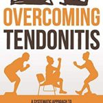 [PDF] [EPUB] Overcoming Tendonitis: A Systematic Approach to the Evidence-Based Treatment of Tendinopathy Download