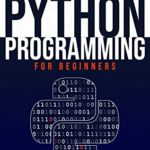 [PDF] [EPUB] PYTHON PROGRAMMING FOR BEGINNERS: The beginner's guide to learn the basics. Tips and tricks to master python programming quickly with practical examples Download