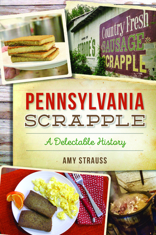 [PDF] [EPUB] Pennsylvania Scrapple: A Delectable History Download by Amy Strauss