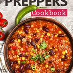 [PDF] [EPUB] Preppers Cookbook: The Very Best Recipes Using Only Stockpile Ingredients to Survive and Thrive Without the Grocery Store Download
