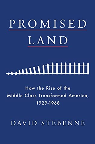 [PDF] [EPUB] Promised Land: How the Rise of the Middle Class Transformed America, 1929-1968 Download by David Stebenne