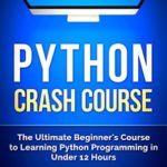 [PDF] [EPUB] Python: Crash Course – The Ultimate Beginner's Course to Learning Python Programming in Under 12 Hours Download