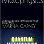 [PDF] [EPUB] Quantum Metaphysics: Understanding the HOWS and WHYS of Energy Work Download