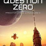 [PDF] [EPUB] Question Zero: Predator Space Chronicles VI Download