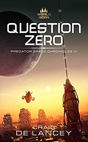 [PDF] [EPUB] Question Zero: Predator Space Chronicles VI Download by Craig DeLancey