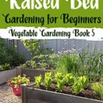 [PDF] [EPUB] Raised Bed Gardening for Beginners: A Beginners Guide to Create a Thriving Organic Vegetable Garden with Less Space (Vegetable Gardening Book 5) Download