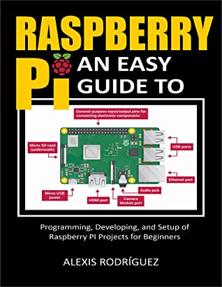 [PDF] [EPUB] Raspberry Pi: An Easy Guide to Programming, Developing, and Setup of Raspberry PI Projects for Beginners Download by Alexis Rodriguez