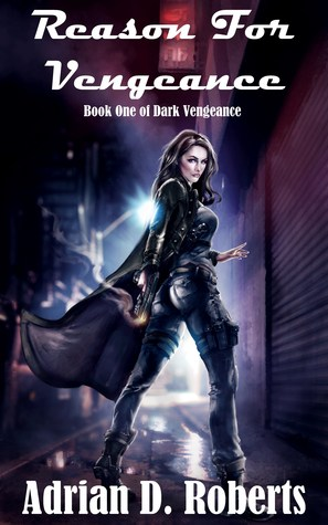 [PDF] [EPUB] Reason For Vengeance (Dark Vengeance, #1) Download by Adrian D. Roberts