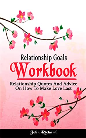 [PDF] [EPUB] Relationship Goals Workbook: Relationship Quotes And Advice On How To Make Love Last Download by John Richard