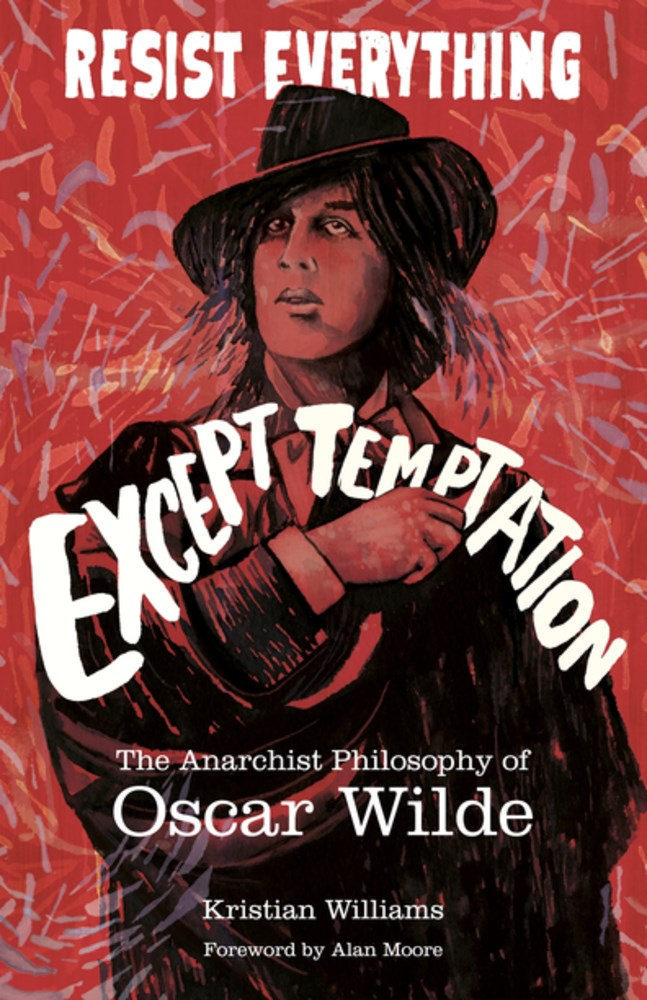 [PDF] [EPUB] Resist Everything Except Temptation: The Anarchist Philosophy of Oscar Wilde Download by Kristian Williams