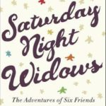 [PDF] [EPUB] Saturday Night Widows: The Adventures of Six Friends Remaking Their Lives Download