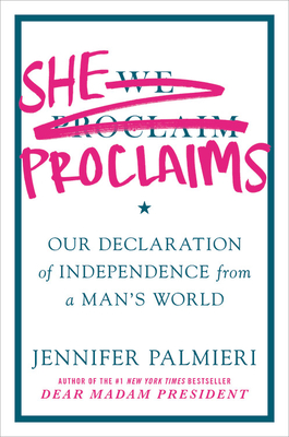 [PDF] [EPUB] She Proclaims: Our Declaration of Independence from a Man's World Download by Jennifer Palmieri
