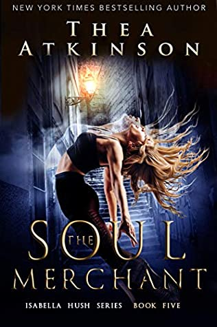 [PDF] [EPUB] Soul Merchant (Isabella Hush Series Book 5) Download by Thea Atkinson