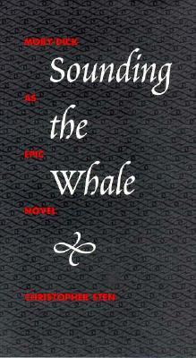 [PDF] [EPUB] Sounding the Whale: Moby-Dick as Epic Novel Download by Christopher Sten