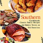 [PDF] [EPUB] Southern Cookbook: Classic Family Recipes And Modern Twists on Old Favorites Download