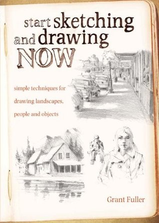 [PDF] [EPUB] Start Sketching and Drawing Now: Simple techniques for drawing landscapes, people and objects Download by Grant Fuller