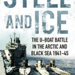 [PDF] [EPUB] Steel and Ice: The U-Boat Battle in the Arctic and Black Sea 1941-45 Download