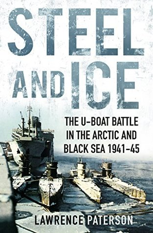 [PDF] [EPUB] Steel and Ice: The U-Boat Battle in the Arctic and Black Sea 1941-45 Download by Lawrence Paterson