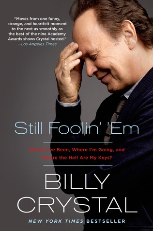 [PDF] [EPUB] Still Foolin' 'Em: Where I've Been, Where I'm Going, and Where the Hell Are My Keys Download by Billy Crystal