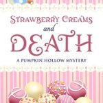 [PDF] [EPUB] Strawberry Creams and Death: A Pumpkin Hollow Mystery, book 15 Download