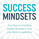 [PDF] [EPUB] Success Mindsets: Your Keys to Unlocking Greater Success in Your Life, Work, and Leadership Download