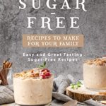 [PDF] [EPUB] Sugar-Free Recipes to Make for Your Family: Easy and Great Tasting Sugar-Free Recipes Download