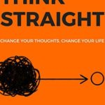[PDF] [EPUB] THINK STRAIGHT: Change Your Thoughts, Change Your Life Download