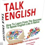 [PDF] [EPUB] Talk English: How To Learn From The Success To Speak English Like A Native, A Step-By-Step Guide To Learn Spoken English Download